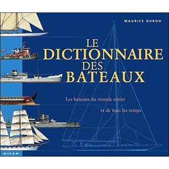 Dictionnaire Des Bateaux Tous Les Bateaux Du Monde Et De Tous Les Temps Broche Maurice Duron Achat Livre Fnac