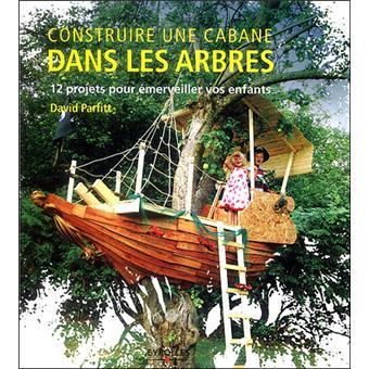 construire une cabane dans les arbres 12 projets pour merveiller vos enfants broch david. Black Bedroom Furniture Sets. Home Design Ideas