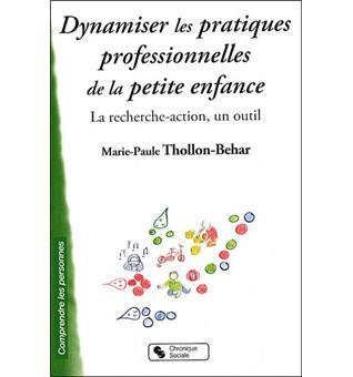 Dynamiser Les Pratiques Professionnelles De La Petite Enfance La Recherche Action Un Outil