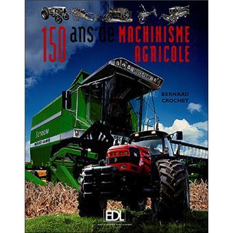 150 ans de machinisme agricole - Bernard Crochet