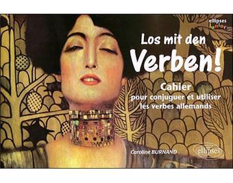 Los Mit Den Verben Cahier Pour Conjuguer Et Utiliser Les Verbes Allemands Broche Caroline Burnand Achat Livre Fnac