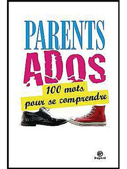 Parents Adolescents 100 Mots Pour Se Comprendre
