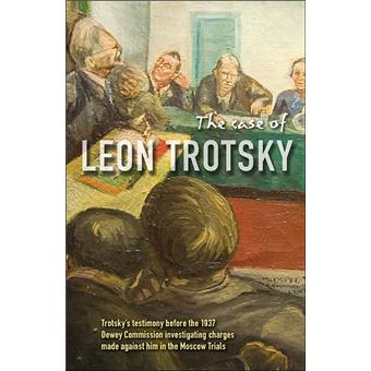 CASE OF LEON TROTSKY TROTSKY'STESTIMONY BEFORE THE 1937 DEWE