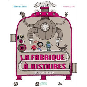 Histoires A Jouer La Fabrique A Histoires Tome 01 Cartonne Bernard Friot Violaine Leroy Achat Livre Fnac