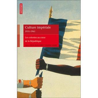 Culture impériale 1931-1961. Les colonies au coeur de la République - Pascal Blanchard,Sandrine Lemaire
