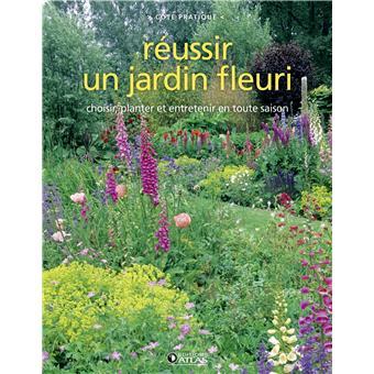 Réussir un jardin fleuri Choisir, semer, planter, décorer - broché ...