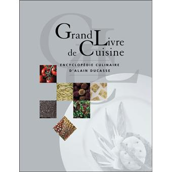 Le grand livre de cuisine d 39 alain ducasse edition 2005 for Alain ducasse grand livre de cuisine
