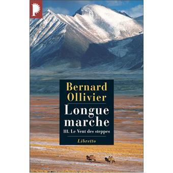 Longue Marche T3 Le Vent Des Steppes Jusqu En Chine Par La Route De La Soie Tome 3 Broche Bernard Ollivier Achat Livre Fnac