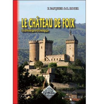 Le château de Foix, notice historique et archéologique