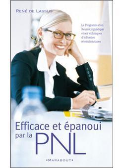 EFFICACE ET EPANOUI PAR LA PNL. Initiation à la Programmation Neuro-Linguistique - René de Lassus