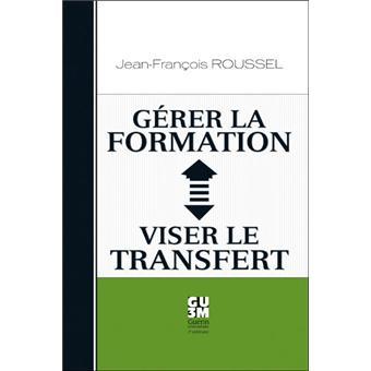 Gérer la formation, viser le transfert - Jean-François Roussel