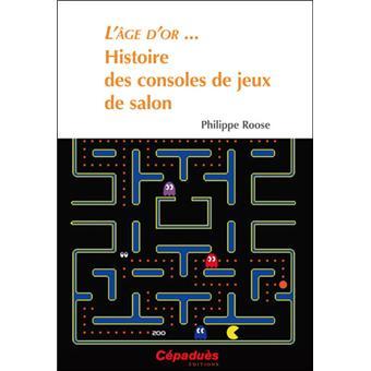 L 39 age d 39 or histoire des consoles de jeux de salon broch philippe roose achat livre fnac - Histoire des consoles de jeux ...