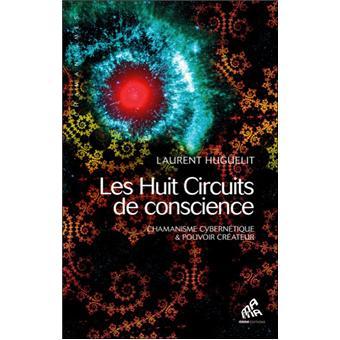 Les huit circuits de conscience : chamanisme cybernétique et pouvoir créateur