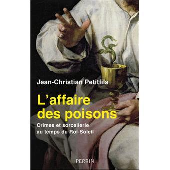 Jean-Christian Petitfils - L'affaire des Poisons