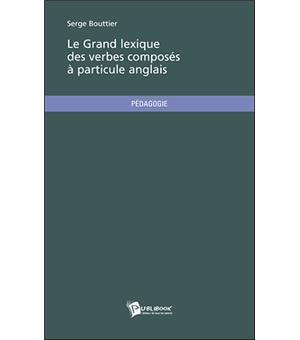 Le Grand Lexique Des Verbes Composes A Particule Anglais Broche Serge Bouttier Achat Livre Fnac