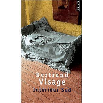 Intérieur Sud - poche - Bertrand Visage, Livre tous les livres à la Fnac
