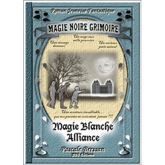 Roman Jeunesse Fantastique Tome 1 Magie Noire Grimoire Magie Blanche Alliance