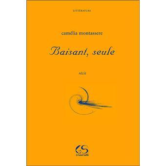 Baisant, seule - Camélia Montassere