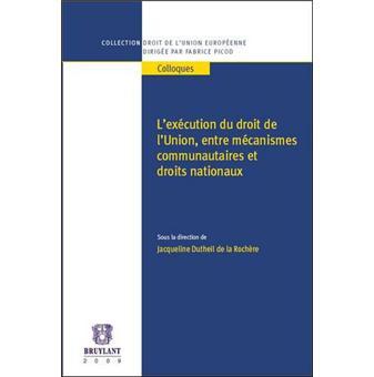 L'exécution du droit de l'Union, entre mécanismes communautaires et droits nationaux - Jacqueline Dutheil de La Rochère