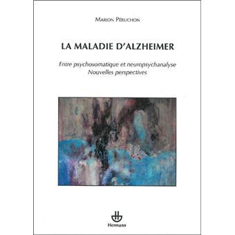 La maladie d'Alzheimer Entre psychosomatique et neuropsychanalyse ...