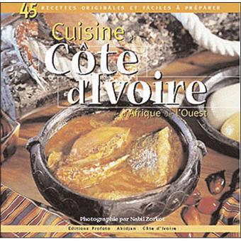 Cuisine de c te d 39 ivoire et d 39 afrique de l 39 ouest 45 recettes originales et faciles pr parer - Recette de cuisine cote d ivoire ...