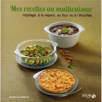 Formidable Recette Multicuiseur Moulinex 12 En 1 mes recettes au multicuiseur - relié - catherine gilbert - achat