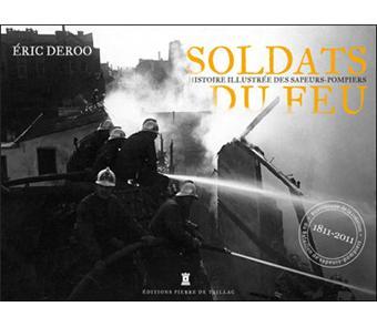 Soldats du feu, histoire illustrée des sapeurs-pompiers