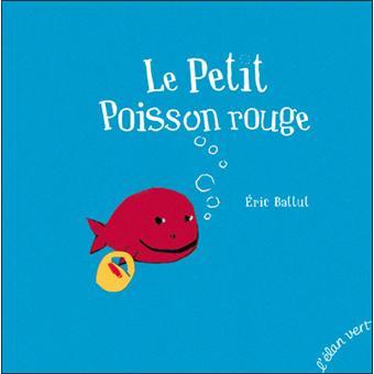Le petit poisson rouge reli eric battut achat livre for Petit poisson rouge