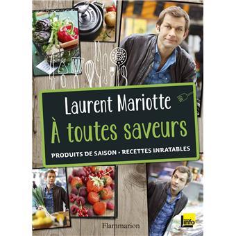 A toutes saveurs broch laurent mariotte livre tous - Dernier livre de cuisine de laurent mariotte ...