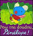 Pose ton doudou, Pénélope !