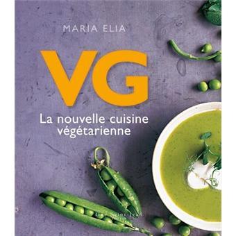 La nouvelle cuisine v g tarienne broch maria elia - La cuisine vegetarienne ...