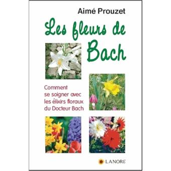 les fleurs de bach comment se soigner avec les lixirs broch aim prouzet achat livre fnac. Black Bedroom Furniture Sets. Home Design Ideas