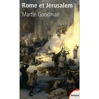 Rome et Jérusalem. Le choc de deux civilisations - Martin Goodman