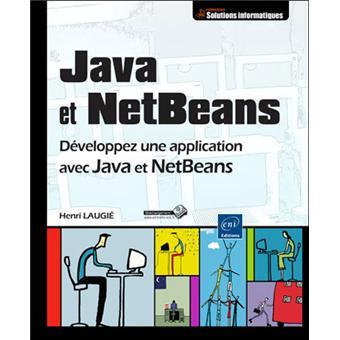 Java et NetBeans. Développez une application avec Java et NetBeans - Henri Laugié