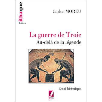La guerre de Troie. Au-delà de la légende - Carlos Moreu