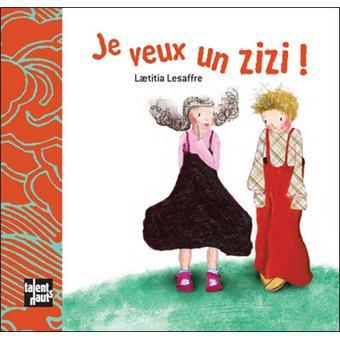 Je veux un zizi ! - broché - Laetitia Lesaffre - Achat Livre | fnac