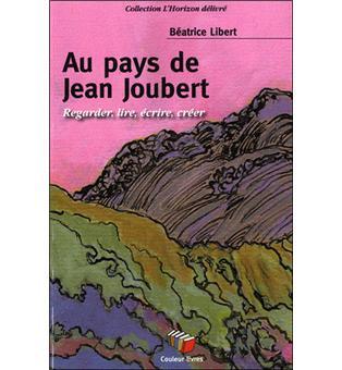Au pays de Jean Joubert : regarder, lire, écrire, créer