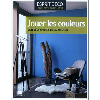 8ef508940742ee Jouer la couleur   choisir et combiner les teintes - broché - Marie ...