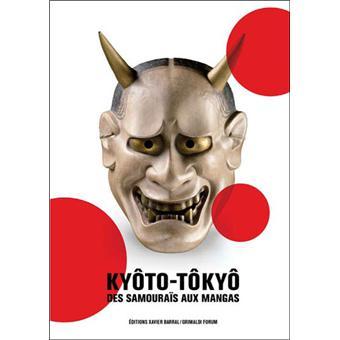 Kyôto-Tôkyô - Des Samouraïs Aux Mangas