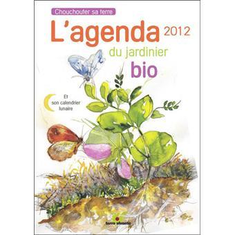 agenda 2012 du jardinier bio et son calendrier lunaire. Black Bedroom Furniture Sets. Home Design Ideas