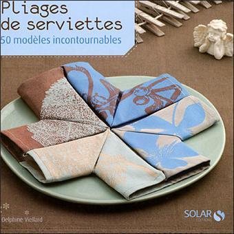 Pliages De Serviettes 50 Modèles Incontournables Broché