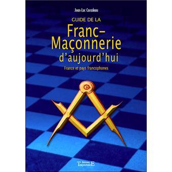 Guide de la franc-maçonnerie d'aujourd'hui. France et pays francophones - Jean-Luc Caradeau