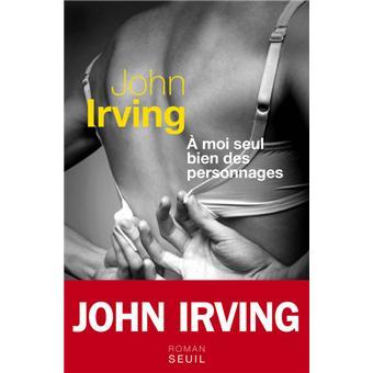 John Irving - A Moi Seul Bien Des Personnages