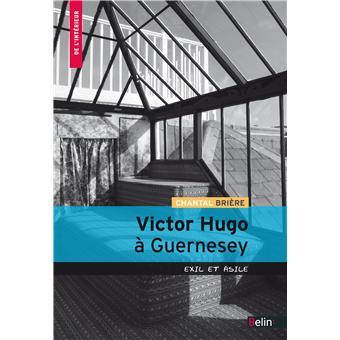 victor hugo guernesey exil et asile broch chantal bri re achat livre fnac. Black Bedroom Furniture Sets. Home Design Ideas