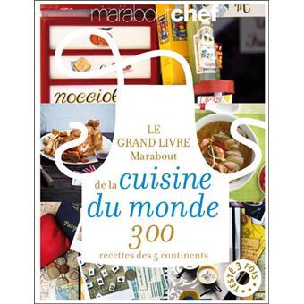 le grande livre marabout de la cuisine du monde 300 recettes des 5 continents broch. Black Bedroom Furniture Sets. Home Design Ideas