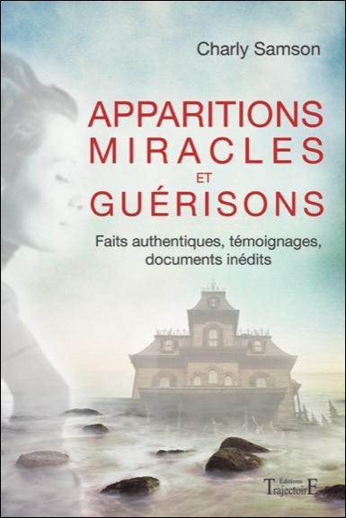 Apparitions, miracles et guérisons - Faits authentiques