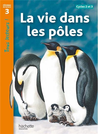 La vie dans les pôles Niveau 3 - Tous lecteurs ! - Livre élève