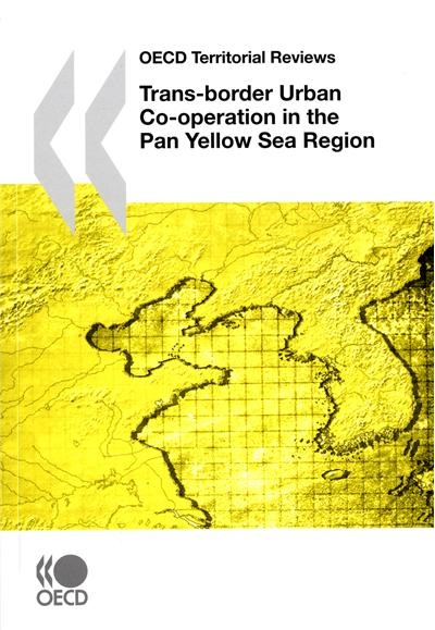OECD territorial rewiews : transborder uban co-operation in the Pan Yellow Sea