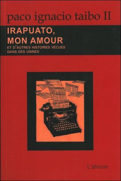 Irapuato, mon amour - Paco Ignacio Taibo II (Auteur)