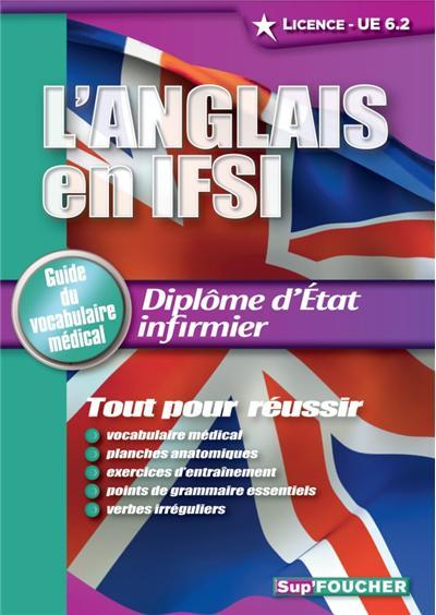 L'Anglais en IFSI. Guide du vocabulaire médical Licence - UE 6.2. Diplôme d'état infirmier